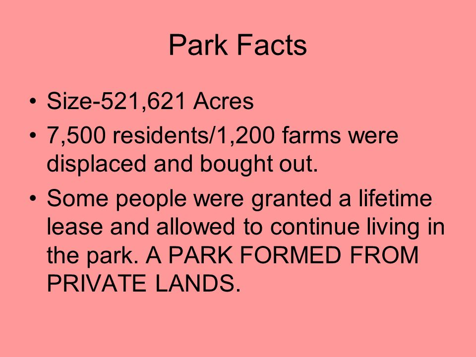 Park Facts Size-521,621 Acres 7,500 residents/1,200 farms were displaced and bought out.