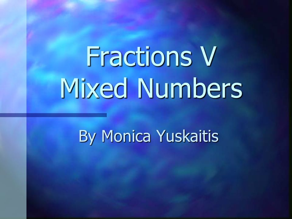 Fractions V Mixed Numbers By Monica Yuskaitis
