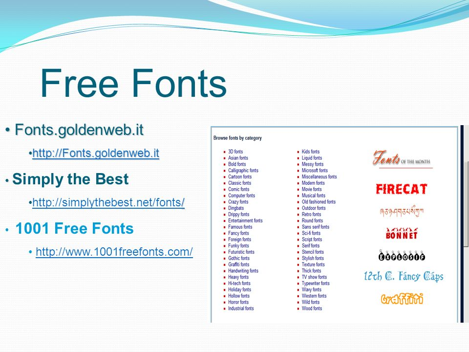 Free Fonts Fonts.goldenweb.it Fonts.goldenweb.it http://Fonts.goldenweb.ithttp://Fonts.goldenweb.ithttp://Fonts.goldenweb.it Simply the Best / /http://simplythebest.net/fonts/http://simplythebest.net/fonts/ 1001 Free Fonts http://www.1001freefonts.com/