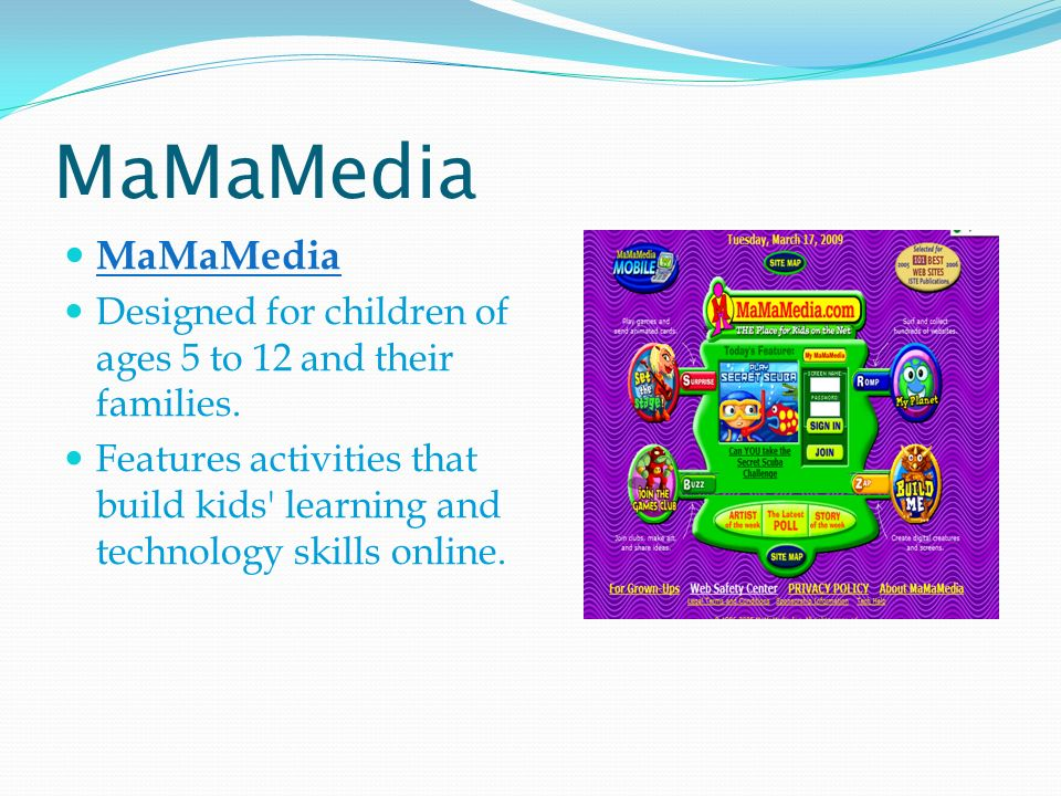 MaMaMedia Designed for children of ages 5 to 12 and their families.