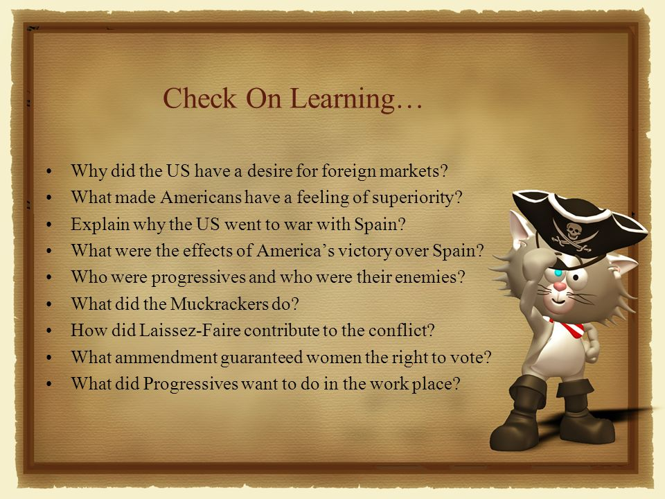 Check On Learning… Why did the US have a desire for foreign markets.