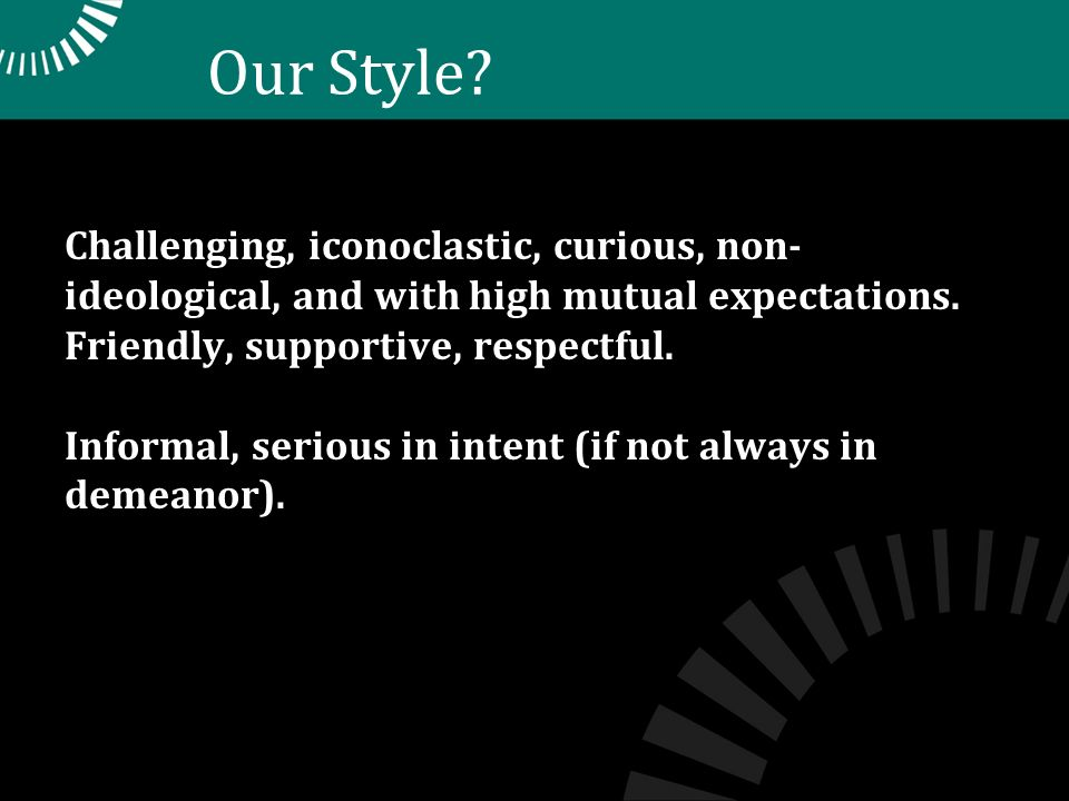 Our Style. Challenging, iconoclastic, curious, non- ideological, and with high mutual expectations.