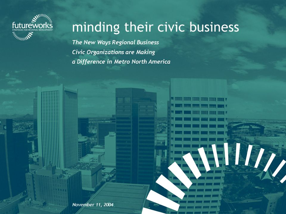 futureworks | minding their civic business The Questions What are the regional priorities of chambers and CEO-led groups.