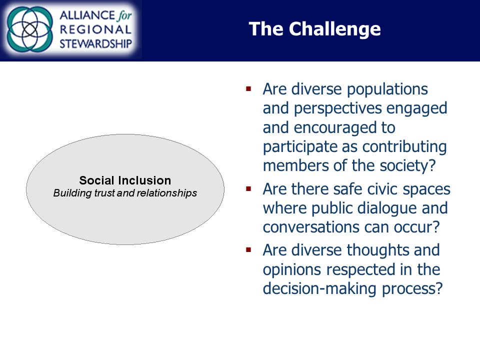 The Challenge Are diverse populations and perspectives engaged and encouraged to participate as contributing members of the society.