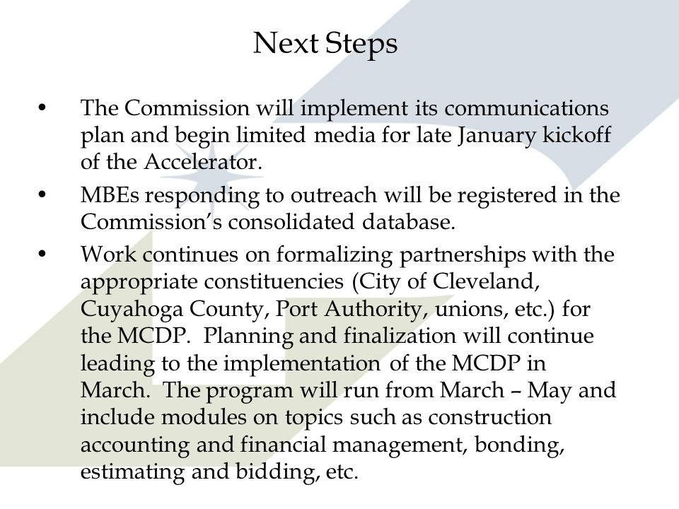 Next Steps The Commission will implement its communications plan and begin limited media for late January kickoff of the Accelerator. MBEs responding