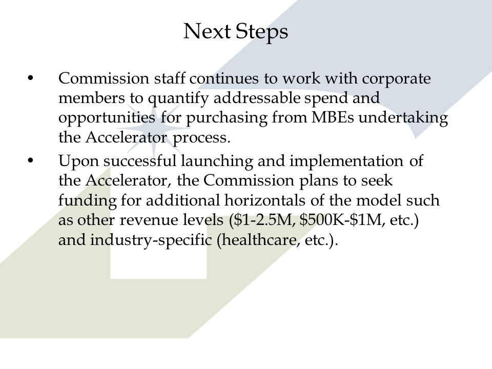Next Steps Commission staff continues to work with corporate members to quantify addressable spend and opportunities for purchasing from MBEs undertak