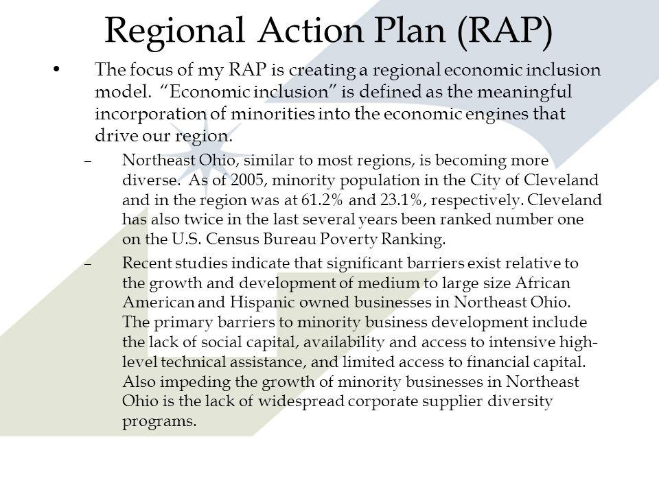 Regional Action Plan (RAP) The focus of my RAP is creating a regional economic inclusion model. Economic inclusion is defined as the meaningful incorp