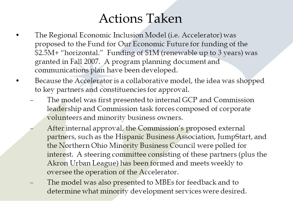 Actions Taken The Regional Economic Inclusion Model (i.e. Accelerator) was proposed to the Fund for Our Economic Future for funding of the $2.5M+ hori