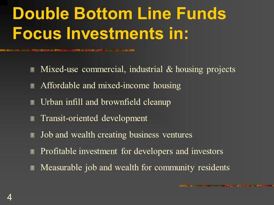 4 Double Bottom Line Funds Focus Investments in: 3 Mixed-use commercial, industrial & housing projects 3 Affordable and mixed-income housing 3 Urban i