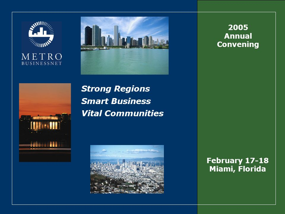 Strong Regions Smart Business Vital Communities 2005 Annual Convening February 17-18 Miami, Florida