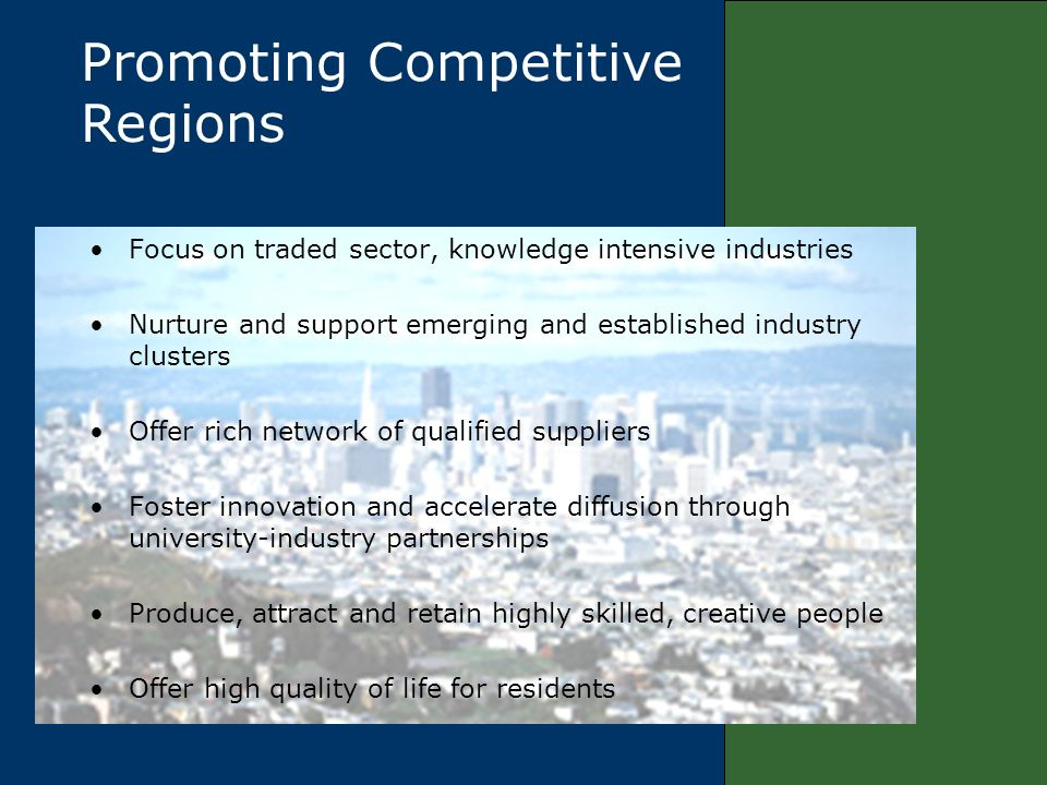 Focus on traded sector, knowledge intensive industries Nurture and support emerging and established industry clusters Offer rich network of qualified