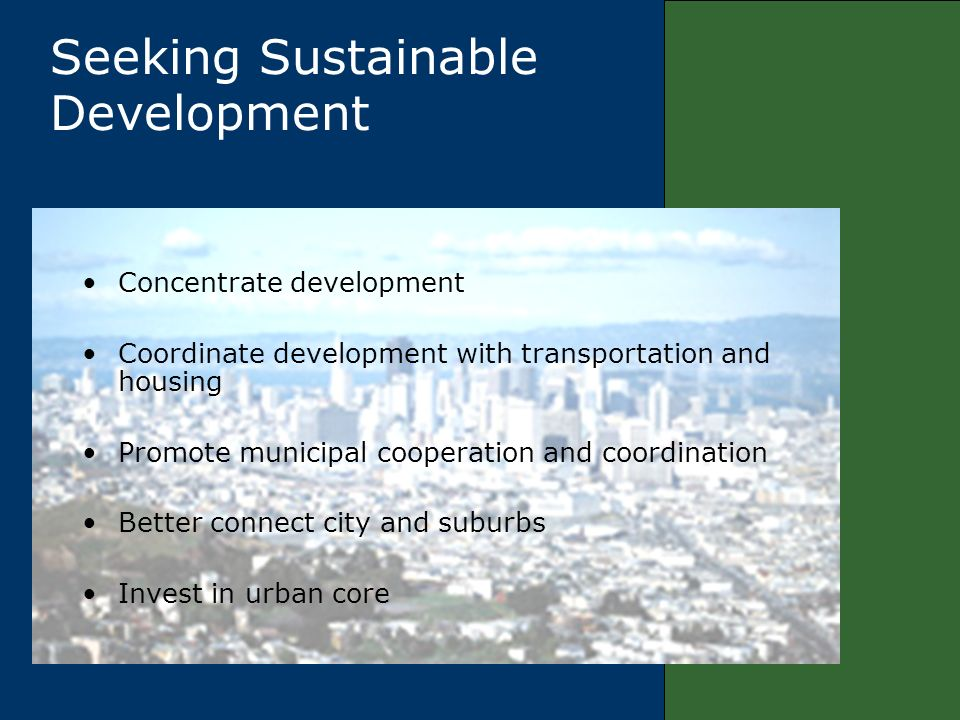 Concentrate development Coordinate development with transportation and housing Promote municipal cooperation and coordination Better connect city and