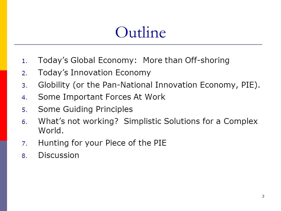3 Outline 1. Todays Global Economy: More than Off-shoring 2. Todays Innovation Economy 3. Globility (or the Pan-National Innovation Economy, PIE). 4.