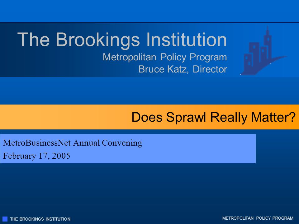 THE BROOKINGS INSTITUTION METROPOLITAN POLICY PROGRAM Low density development imposes greater costs on state and localities Low density development increases demand for: Low density development increases the costs of key services: New schools New roads New public facilities Sewer and water extensions Police Fire Emergency medical Unbalanced growth is costly