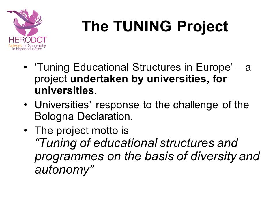 The TUNING Project Tuning Educational Structures in Europe – a project undertaken by universities, for universities.