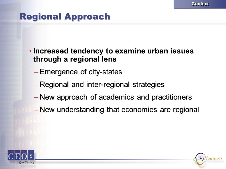 Regional Approach –Emergence of city-states –Regional and inter-regional strategies –New approach of academics and practitioners –New understanding th