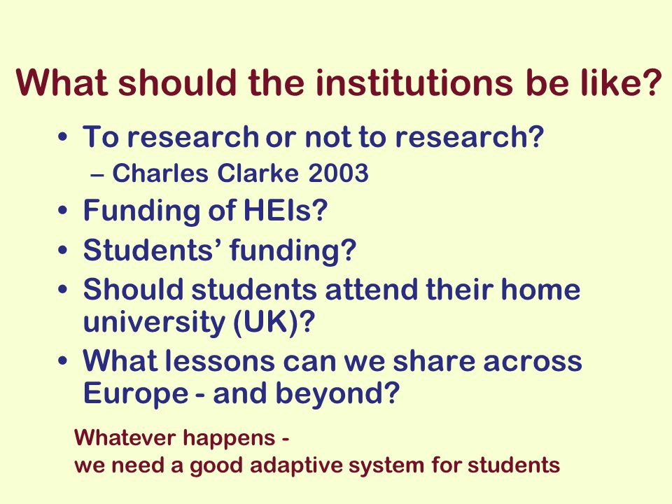 What should the institutions be like. To research or not to research.