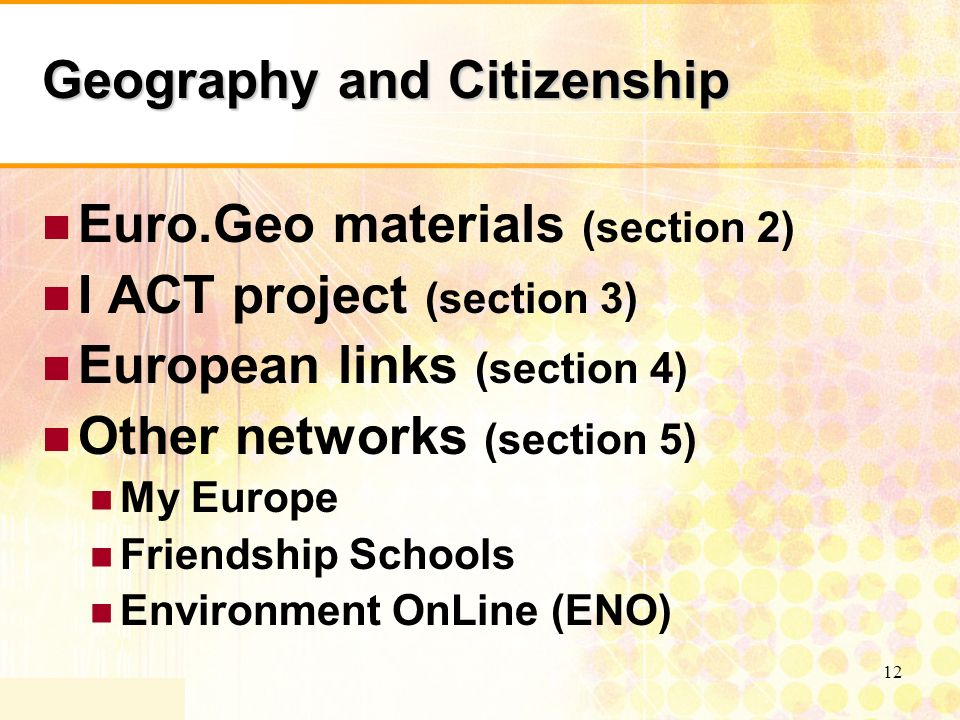 12 Geography and Citizenship Euro.Geo materials (section 2) I ACT project (section 3) European links (section 4) Other networks (section 5) My Europe