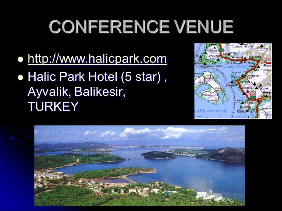 CONFERENCE VENUE http://www.halicpark.com http://www.halicpark.com http://www.halicpark.com Halic Park Hotel (5 star), Ayvalik, Balikesir, TURKEY Halic Park Hotel (5 star), Ayvalik, Balikesir, TURKEY
