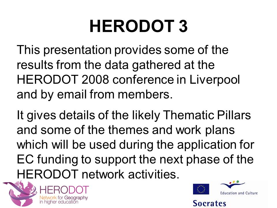 HERODOT 3 This presentation provides some of the results from the data gathered at the HERODOT 2008 conference in Liverpool and by  from members.