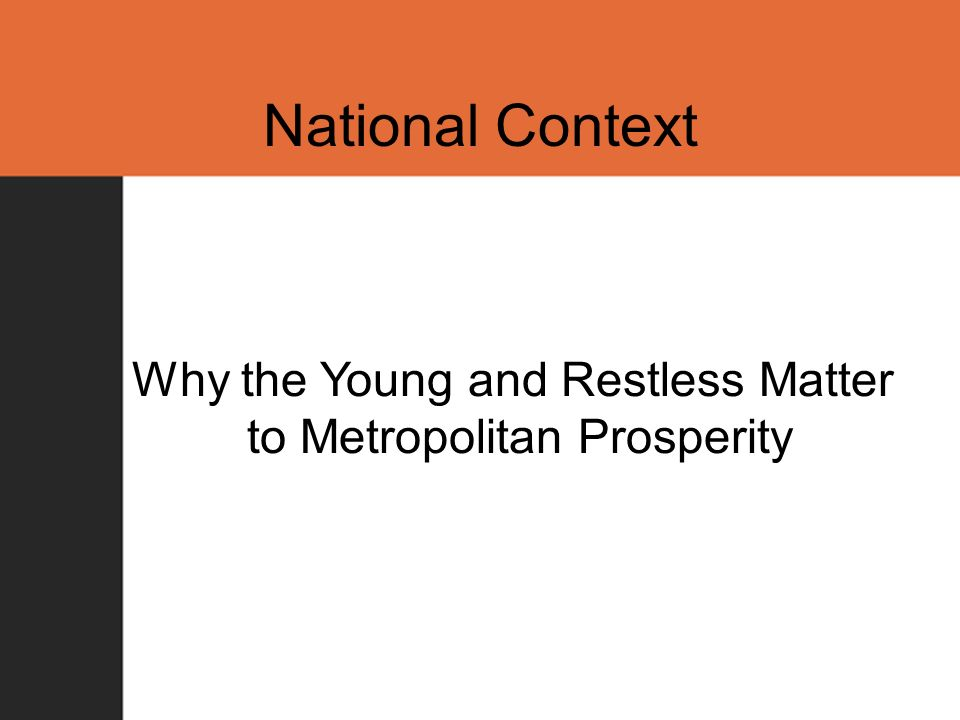 National Context Why the Young and Restless Matter to Metropolitan Prosperity
