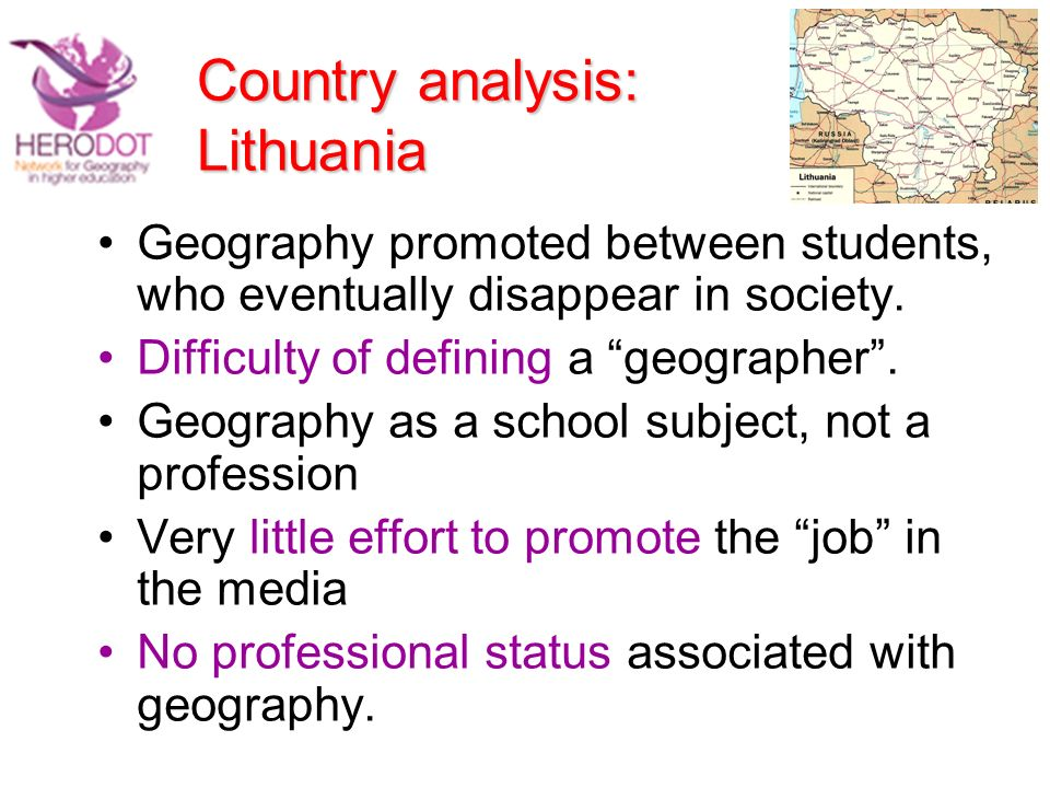 Country analysis: Lithuania Geography promoted between students, who eventually disappear in society. Difficulty of defining a geographer. Geography a