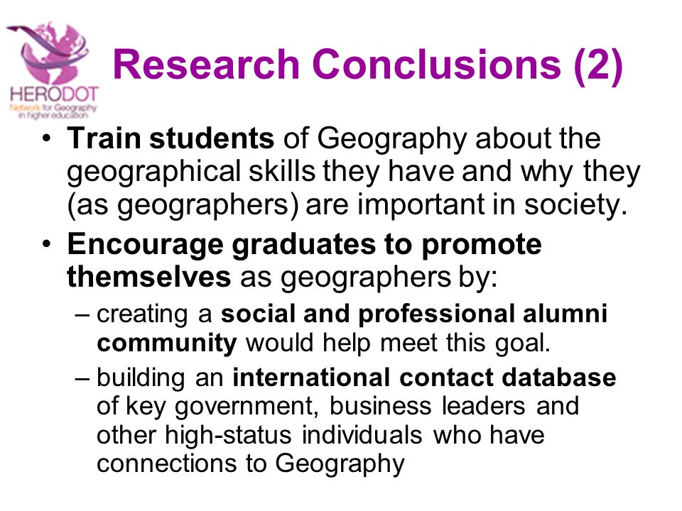 Research Conclusions (2) Train students of Geography about the geographical skills they have and why they (as geographers) are important in society.