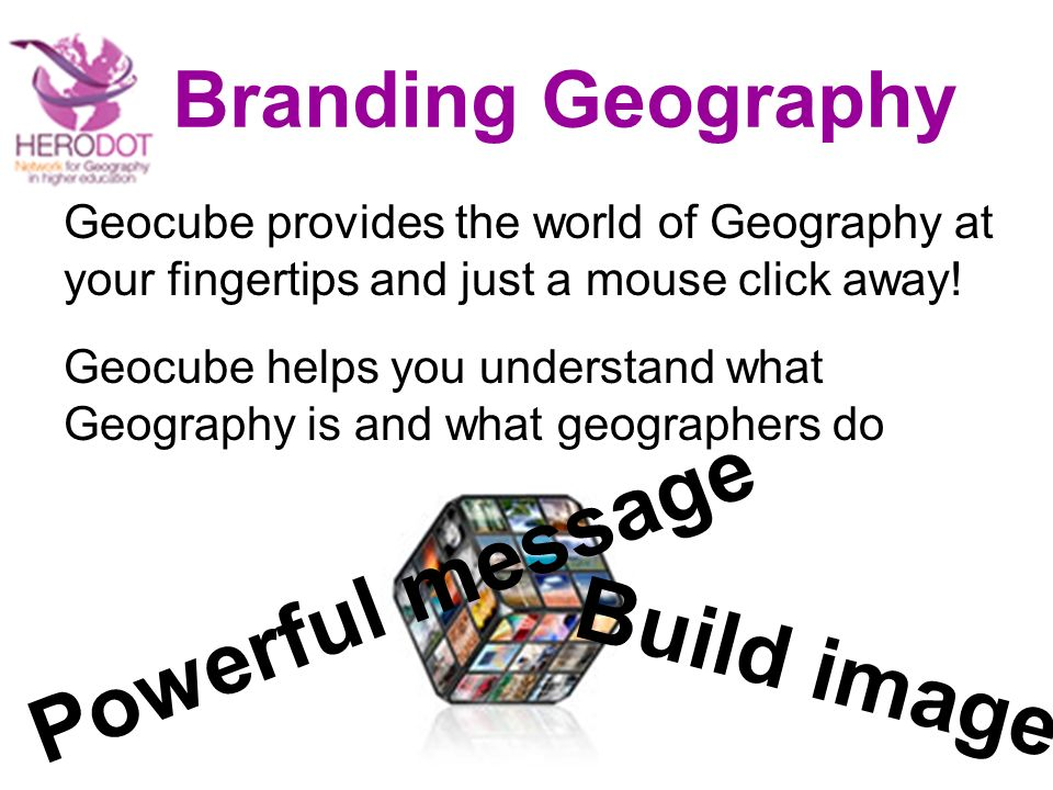 Branding Geography Geocube provides the world of Geography at your fingertips and just a mouse click away.