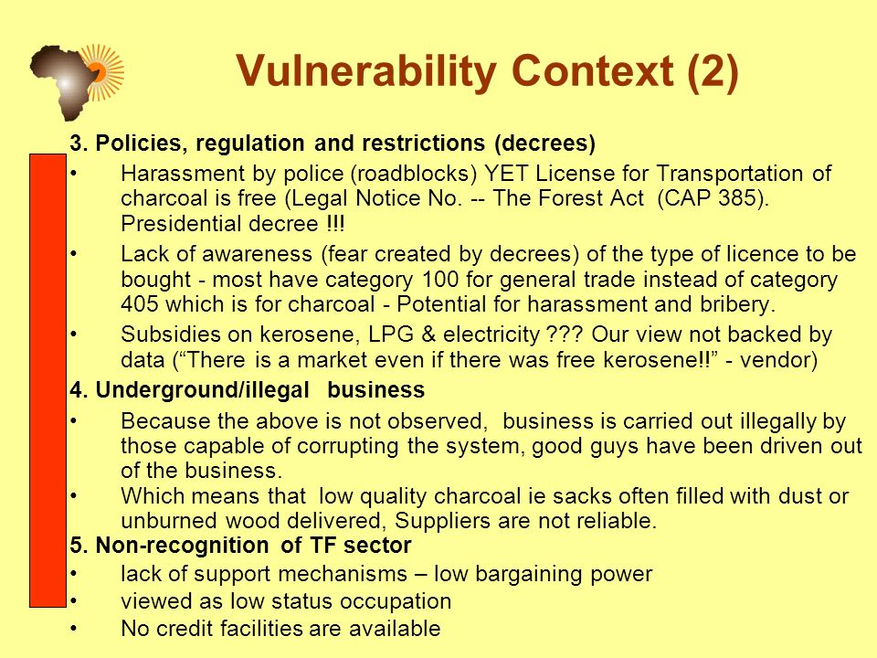 Vulnerability Context (2) 3. Policies, regulation and restrictions (decrees) Harassment by police (roadblocks) YET License for Transportation of charc