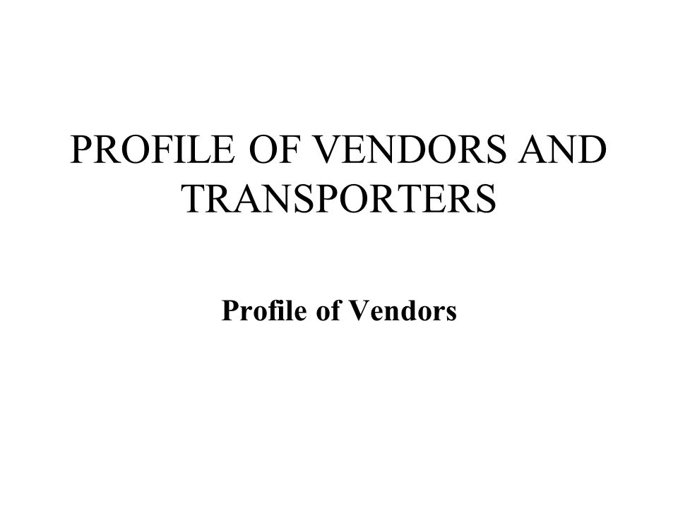 PROFILE OF VENDORS AND TRANSPORTERS Profile of Vendors