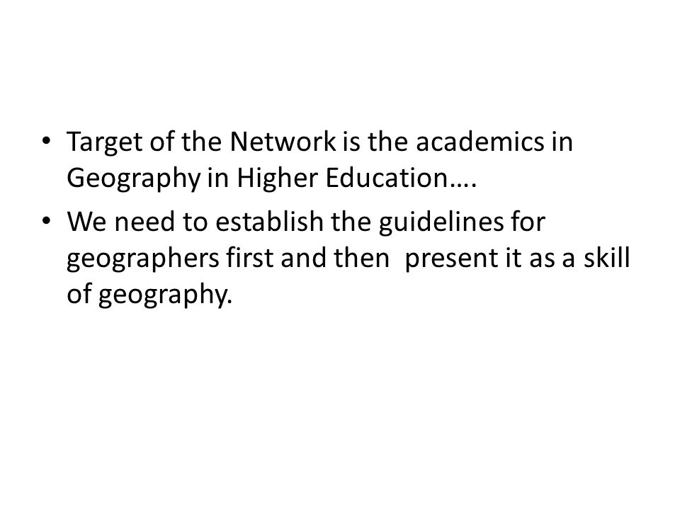 Target of the Network is the academics in Geography in Higher Education….