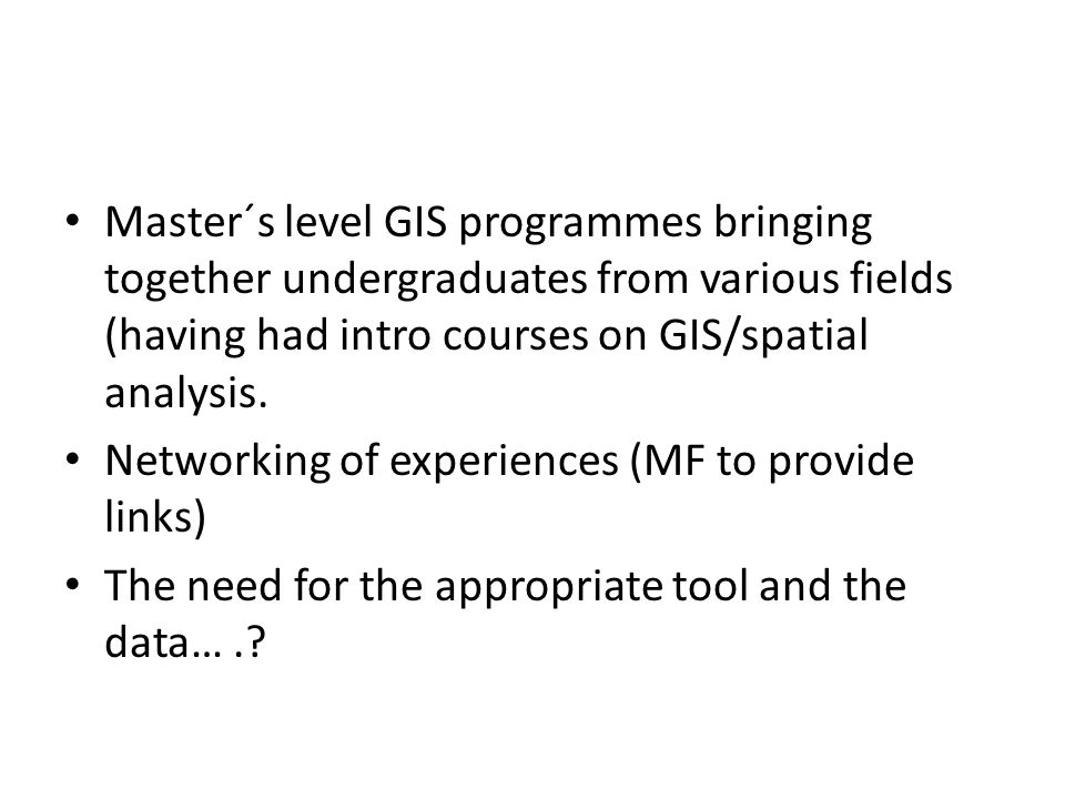 Master´s level GIS programmes bringing together undergraduates from various fields (having had intro courses on GIS/spatial analysis.