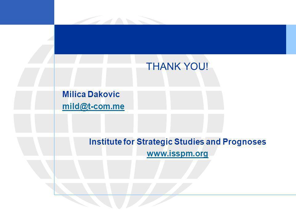 THANK YOU! Milica Dakovic mild@t-com.me Institute for Strategic Studies and Prognoses www.isspm.org