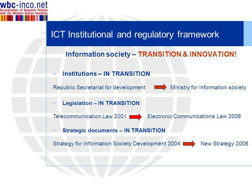 ICT Institutional and regulatory framework Information society – TRANSITION & INNOVATION! Institutions – IN TRANSITION Republic Secretariat for develo