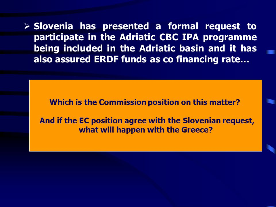 If Slovenia and Greece are included, we will have a programme composed by 3 MS and 4 countries (IPA) on a unique maritime basin Which will be the difference between this CBC maritime programme and a multilateral basin programme (moreover not scheduled by the regulation on IPA dated September 2004) Which will be the relations between this programme and the ENPI programme.