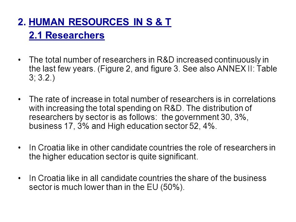 2. HUMAN RESOURCES IN S & T 2.1 Researchers The total number of researchers in R&D increased continuously in the last few years. (Figure 2, and figure
