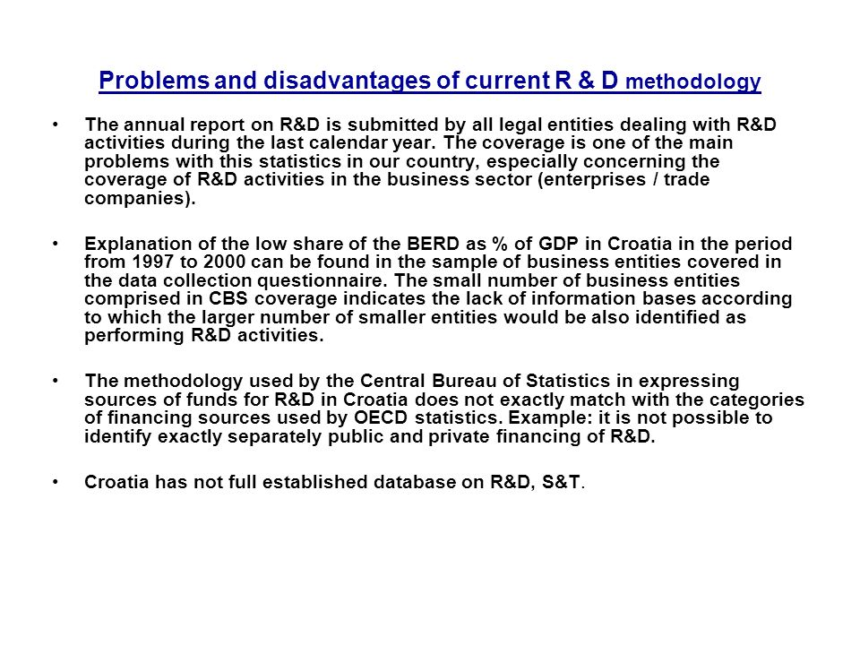 Problems and disadvantages of current R & D methodology The annual report on R&D is submitted by all legal entities dealing with R&D activities during the last calendar year.