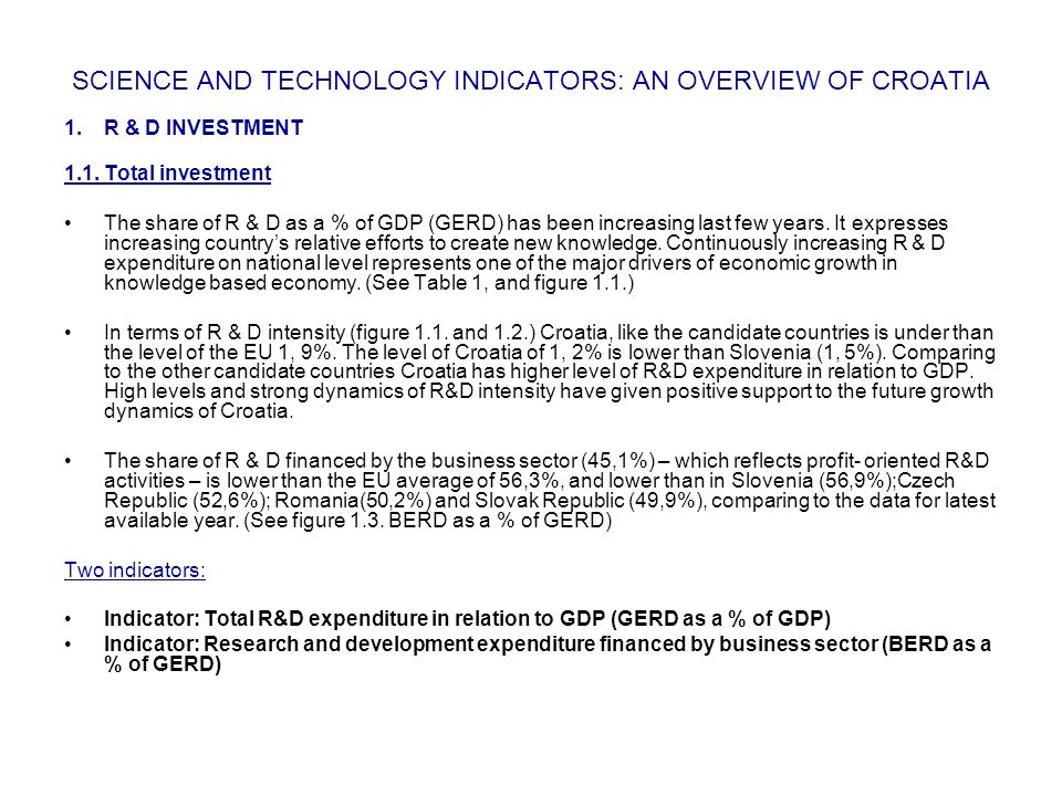 SCIENCE AND TECHNOLOGY INDICATORS: AN OVERVIEW OF CROATIA 1.R & D INVESTMENT 1.1.