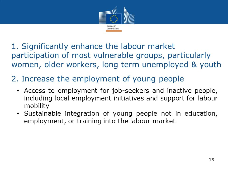 1. Significantly enhance the labour market participation of most vulnerable groups, particularly women, older workers, long term unemployed & youth 2.