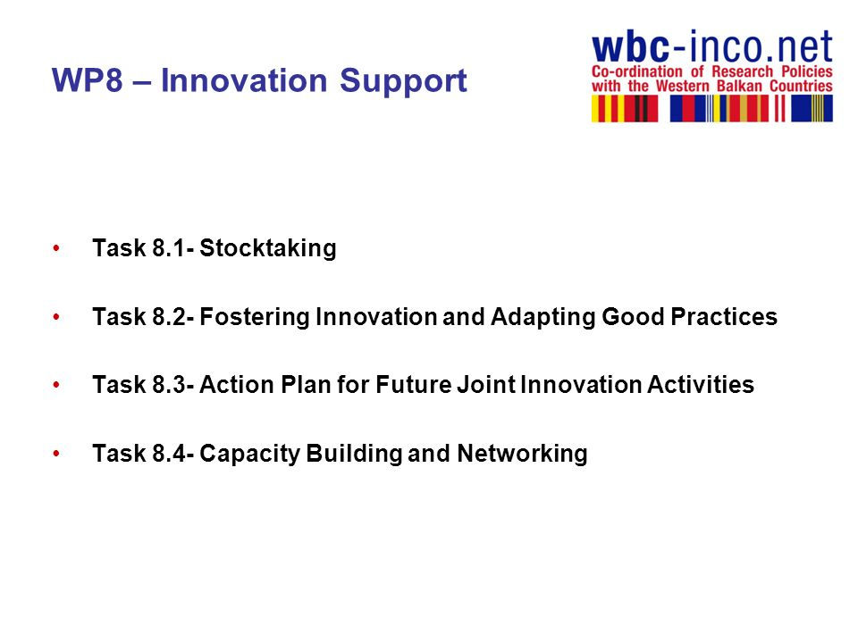 WP8 – Innovation Support Task 8.1- Stocktaking Task 8.2- Fostering Innovation and Adapting Good Practices Task 8.3- Action Plan for Future Joint Innovation Activities Task 8.4- Capacity Building and Networking