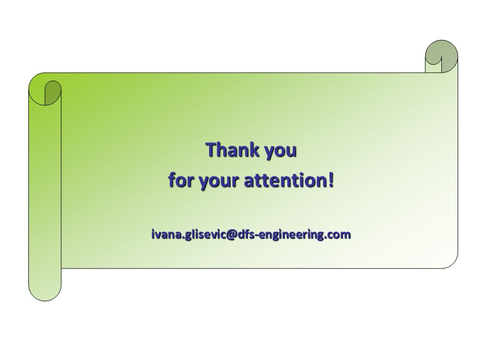 Thank you for your attention! ivana.glisevic@dfs-engineering.com