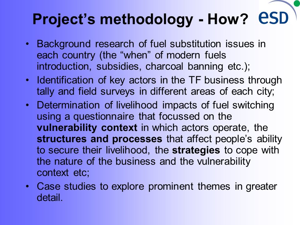 Projects methodology - How? Background research of fuel substitution issues in each country (the when of modern fuels introduction, subsidies, charcoa