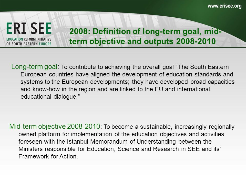 2008: Definition of long-term goal, mid- term objective and outputs 2008-2010 Long-term goal: To contribute to achieving the overall goal The South Ea