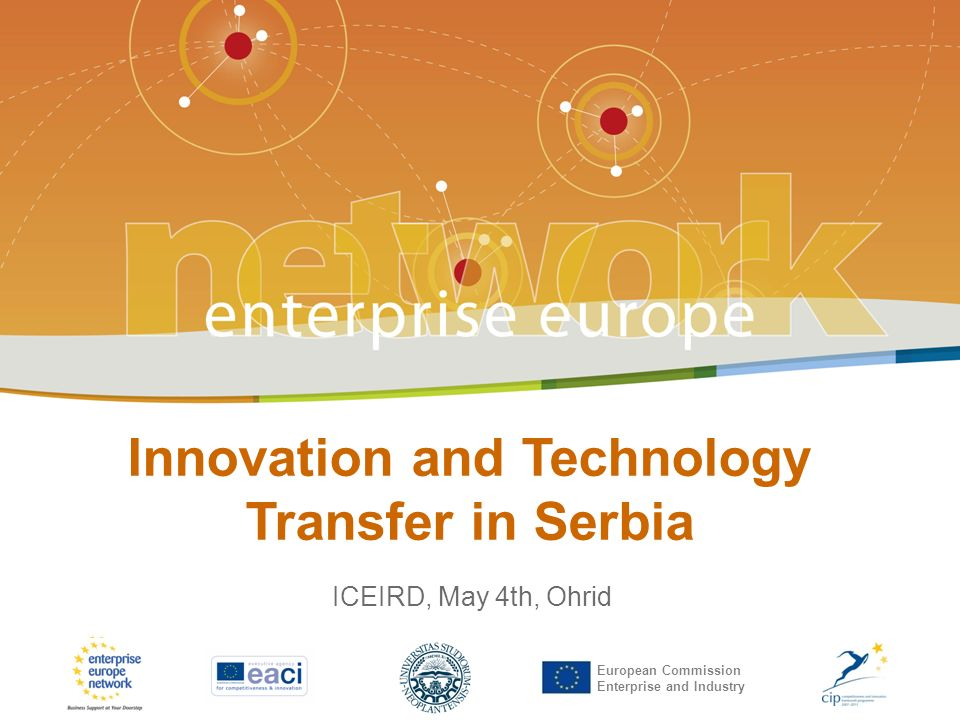 Innovation and Technology Transfer in Serbia | 04.05.2011. | Ohrid European Commission Enterprise and Industry Innovation and Technology Transfer in S