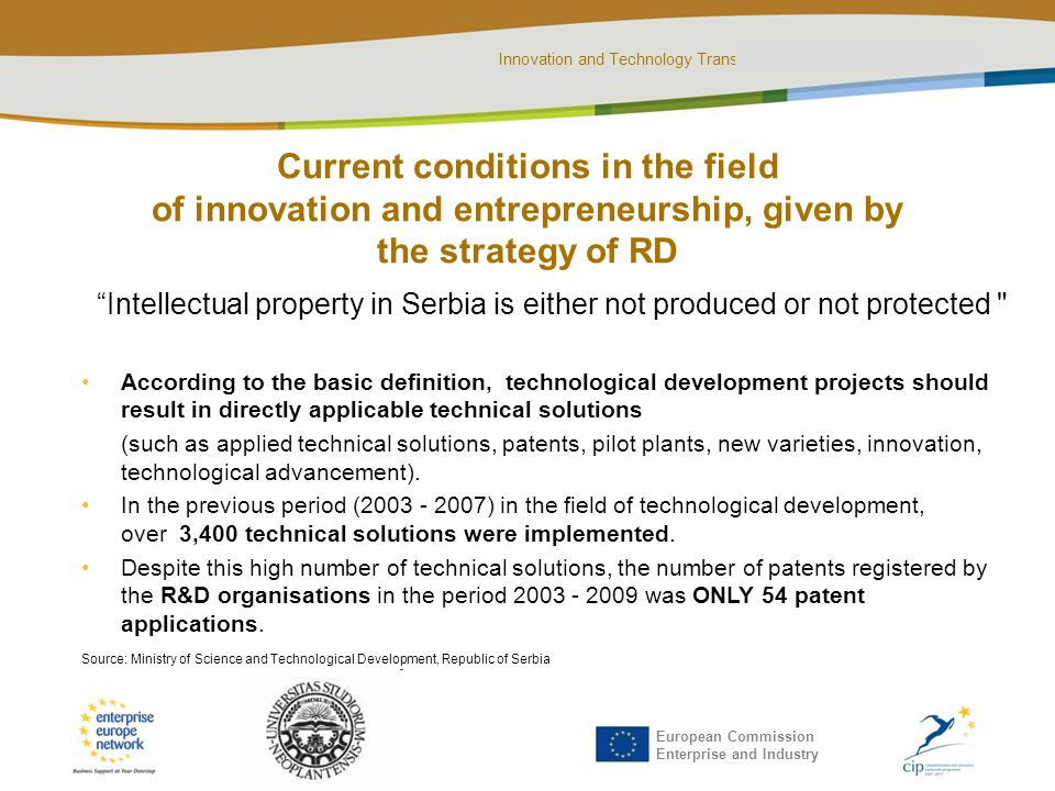 Innovation and Technology Transfer in Serbia | 04.05.2011. | Ohrid European Commission Enterprise and Industry Current conditions in the field of inno