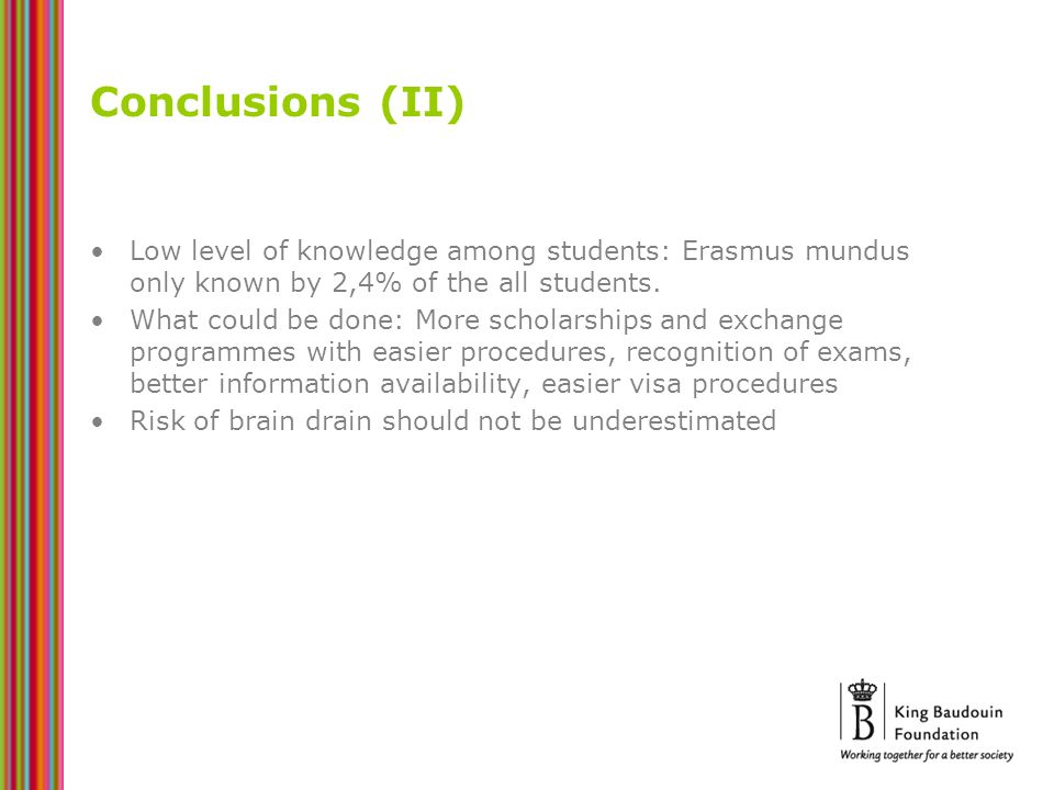 Conclusions (II) Low level of knowledge among students: Erasmus mundus only known by 2,4% of the all students. What could be done: More scholarships a