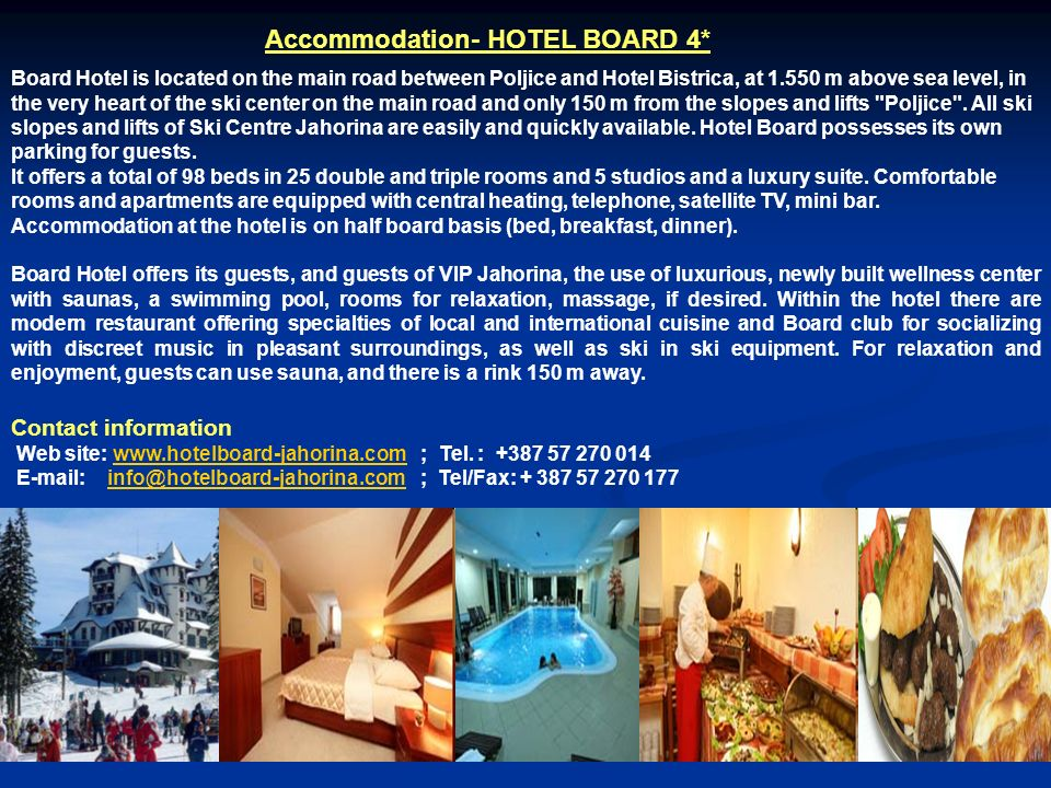 Accommodation- HOTEL BOARD 4* Board Hotel is located on the main road between Poljice and Hotel Bistrica, at 1.550 m above sea level, in the very hear