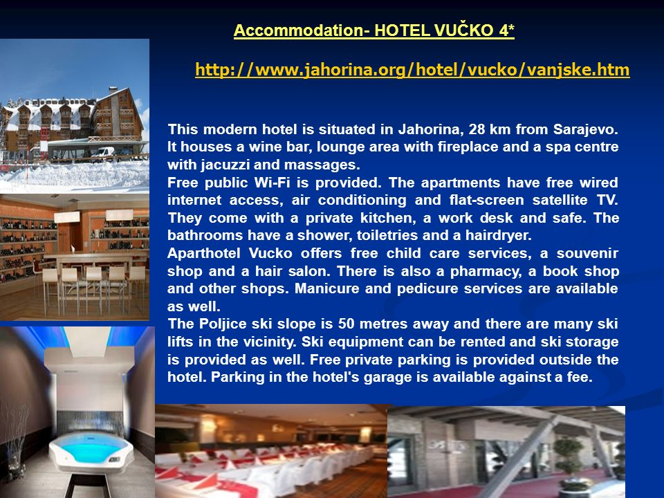 Accommodation- HOTEL VUČKO 4* http://www.jahorina.org/hotel/vucko/vanjske.htm This modern hotel is situated in Jahorina, 28 km from Sarajevo. It house