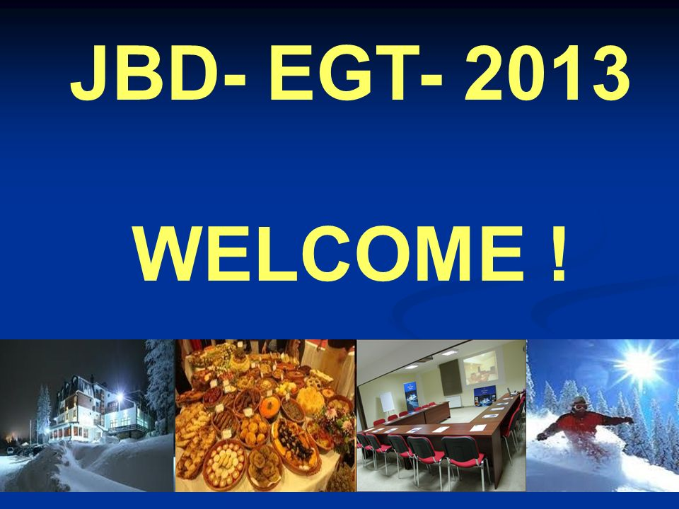 JBD- EGT- 2013 WELCOME !