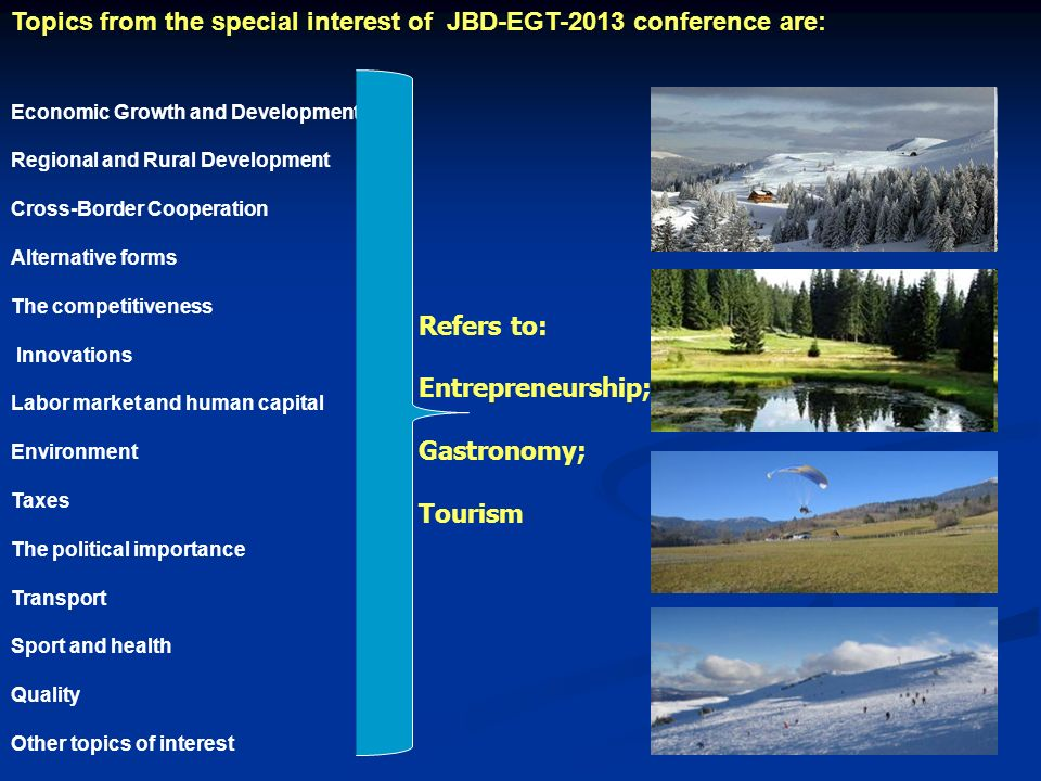 Topics from the special interest of JBD-EGT-2013 conference are: Economic Growth and Development Regional and Rural Development Cross-Border Cooperati